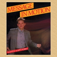 Steven Kapp Perry | Message In Motion