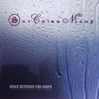 Sky Cries Mary | Space Between the Drops