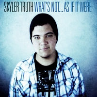 Skyler Truth | What's Not...as If It Were