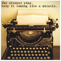 The Sleeper Pins | Keep It Coming Like A Miracle
