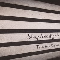 Sleepless Nights | Turn Into Vapour