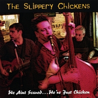 The Slippery Chickens | We Aint Scared... We're Just Chicken