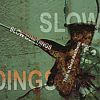 Slow Buildings | This Is Dead Aesthetic Junk