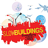 Slow Buildings | Everything Like This