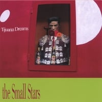 The Small Stars | Tijuana Dreams