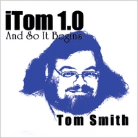 Tom Smith | iTom 1.0: and So It Begins