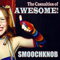 Smoochknob | The Casualties of Awesome