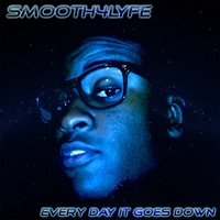 Smooth4lyfe | Every Day It Goes Down