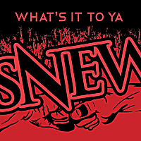 Snew | What's It to Ya