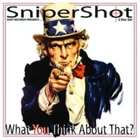 SniperShot | What You Think About That?
