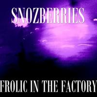 Snozberries | Frolic in the Factory