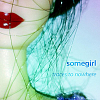 Somegirl | Traces to Nowhere