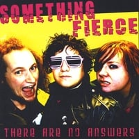 Something Fierce | There Are No Answers