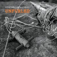 Something With Strings | Unfurled