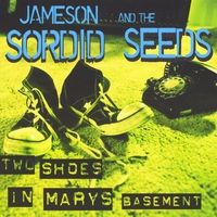 Jameson and the Sordid Seeds | Two Shoes In Mary's Basement