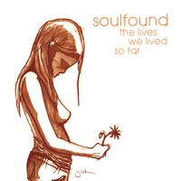 Soulfound | The Lives We Lived So Far