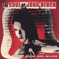 The Soul of John Black | The Good Girl Blues