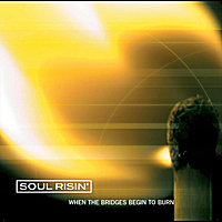 Soul Risin' | When the Bridges Begin to Burn
