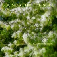 Sounds for the Soul | Sounds for the Soul 15: Glass Harp and Rain