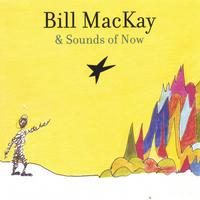 Bill MacKay & Sounds of Now | Bill MacKay & Sounds of Now