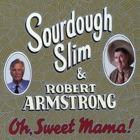 Sourdough Slim & Robert Armstrong | Oh, Sweet Mama!