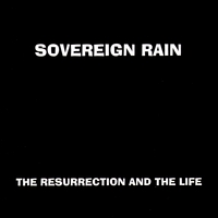 Sovereign Rain | The Resurrection and the Life