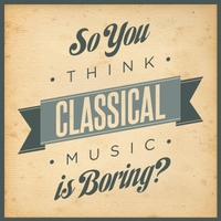 Various Artists | So You Think Classical Music Is Boring?