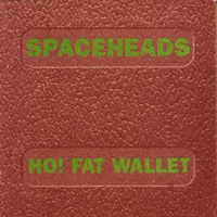 Spaceheads | Ho! Fat Wallet