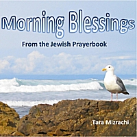 Tara Mizrachi | Morning Blessings: From the Jewish Prayerbook