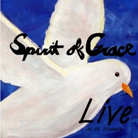Spirit of Grace | Spirit of Grace Live At St. Stephens