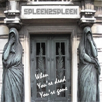 Spleen2spleen | When You're Dead You're Gone