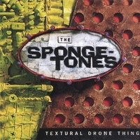 The Spongetones | Textural Drone Thing