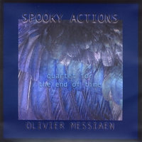 Spooky Actions | Quartet for the End of Time; Olivier Messiaen