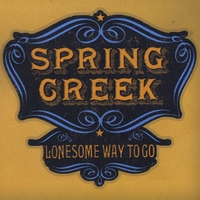 Spring Creek | Lonesome Way To Go