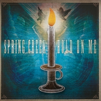 Spring Creek | Hold On Me