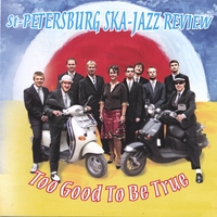 St. Petersburg Ska-Jazz Review | Too Good To Be True