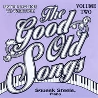 Squeek Steele | Good Old Songs: From Ragime to Wartime, Vol. 2