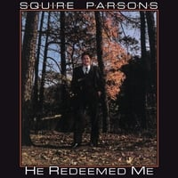Squire Parsons | He Redeemed Me
