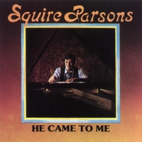 Squire Parsons | He Came To Me