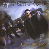 Squire Parsons Trio | He Found Me