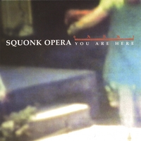 Squonk Opera | You Are Here