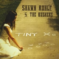 Shawn Rohlf and the Buskers | Tiny Xs