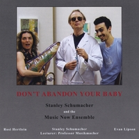 Stanley Schumacher and the Music Now Ensemble | Don't Abandon Your Baby