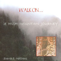 Sherrie S. Matthews | Walk On - a High Mountain Journey