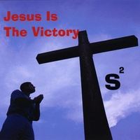 S Squared | Jesus Is the Victory