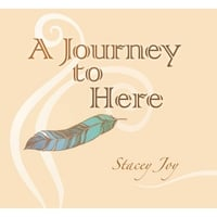 Stacey Joy | A Journey to Here