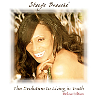Stacye Branché | The Evolution to Living in Truth (Deluxe Edition)