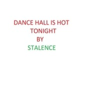 Stalence | Dance Hall Is Hot Tonight