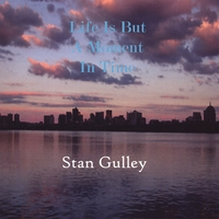 Stan Gulley | Life Is But A Moment In Time