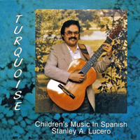 Stanley A. Lucero | Turquoise: Children's Music in Spanish